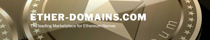 On Ether-Domains.com you can buy or sell Ethereum names.