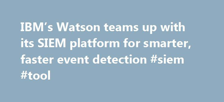 IBM's Watson teams up with its SIEM platform for smarter, faster event detection #siem #tool http://alabama.nef2.com/ibms-watson-teams-up-with-its-siem-platform-for-smarter-faster-event-detection-siem-tool/  # IBM's Watson teams up with its SIEM platform for smarter, faster event detection RSA 2017 San Francisco — IBM's Watson supercomputer can now consult with the company's security information and event management (SIEM) platform to deliver well researched responses to security events and…
