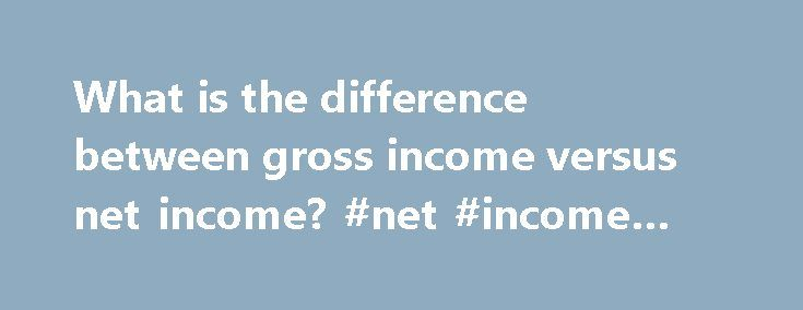 What is the difference between gross income versus net income? #net #income #net #earnings http://earnings.remmont.com/what-is-the-difference-between-gross-income-versus-net-income-net-income-net-earnings-3/  #net income net earnings # DIFFERENCE BETWEEN GROSS PROFIT AND NET PROFIT For a business organization, Gross income equates to gross margin, which is sales minus the cost of goods sold. Thus, gross income is the amount that a business earns from the sale of goods or services, before…