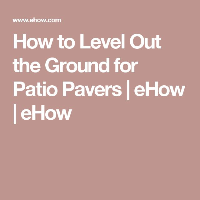 How to Level Out the Ground for Patio Pavers | eHow | eHow