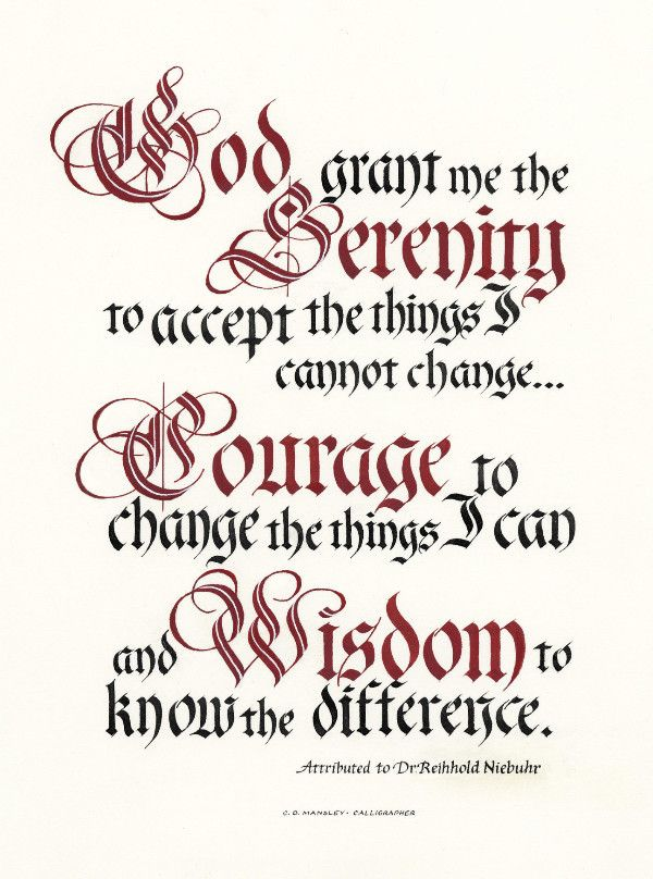 Serenity Prayer God grant me the Serenity to accept the things I cannot change Courage to change the things I can, and the Wisdom to know the difference. Reinhold Niebuhr PRODUCT INFORMATION: PRINT: a