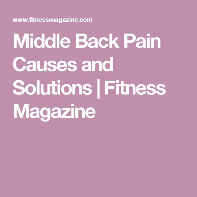 Middle Back Pain Causes and Solutions | Fitness Magazine