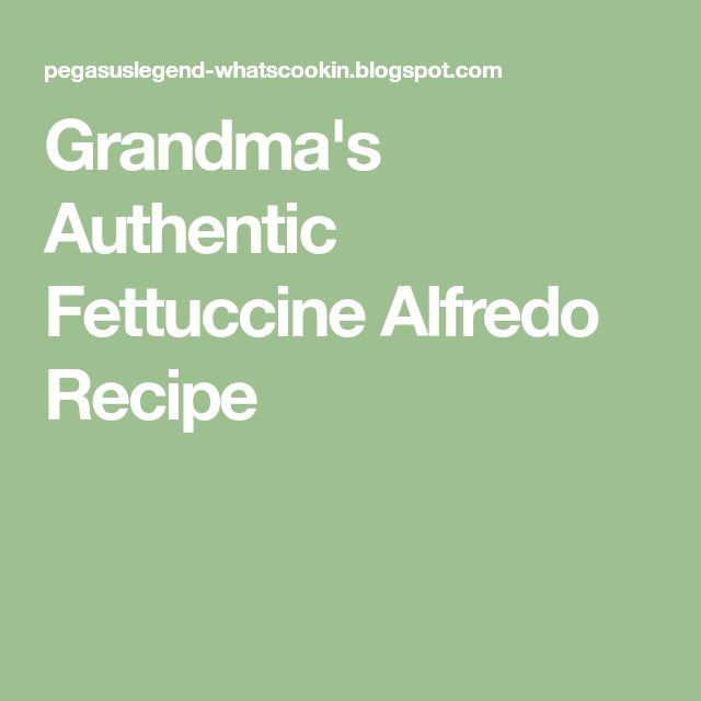Grandma's Authentic Fettuccine Alfredo Recipe