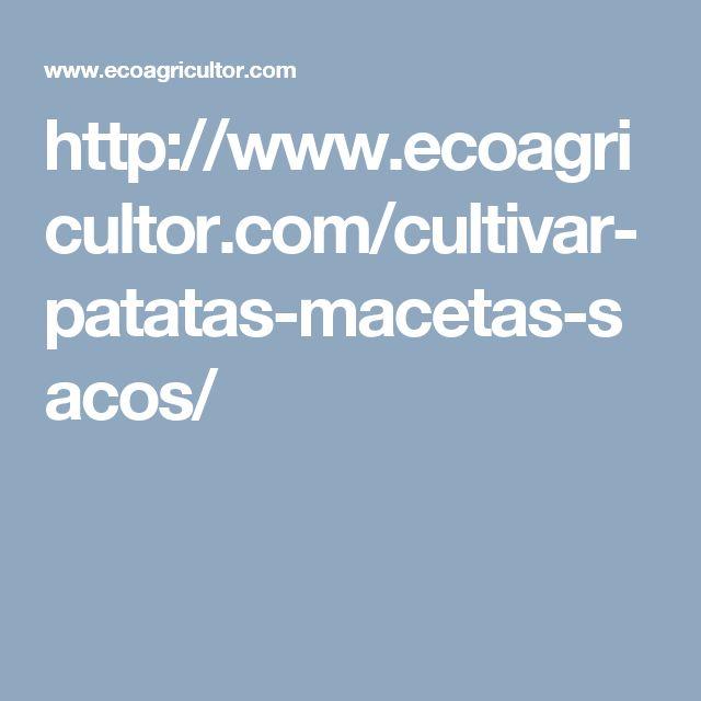 http://www.ecoagricultor.com/cultivar-patatas-macetas-sacos/