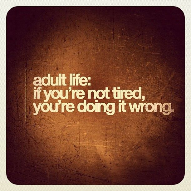 If you're not tired, you're doing it wrong.