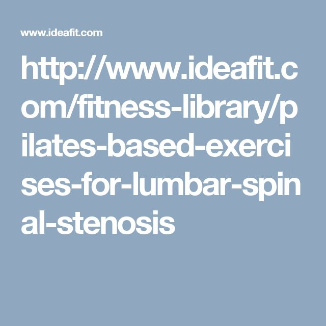 http://www.ideafit.com/fitness-library/pilates-based-exercises-for-lumbar-spinal-stenosis