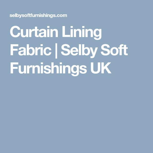Curtain Lining Fabric | Selby Soft Furnishings UK