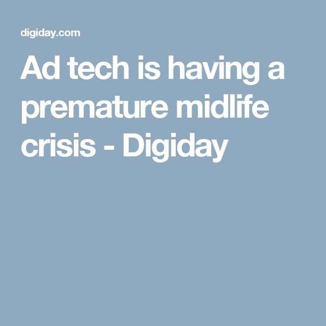 Ad tech is having a premature midlife crisis - Digiday