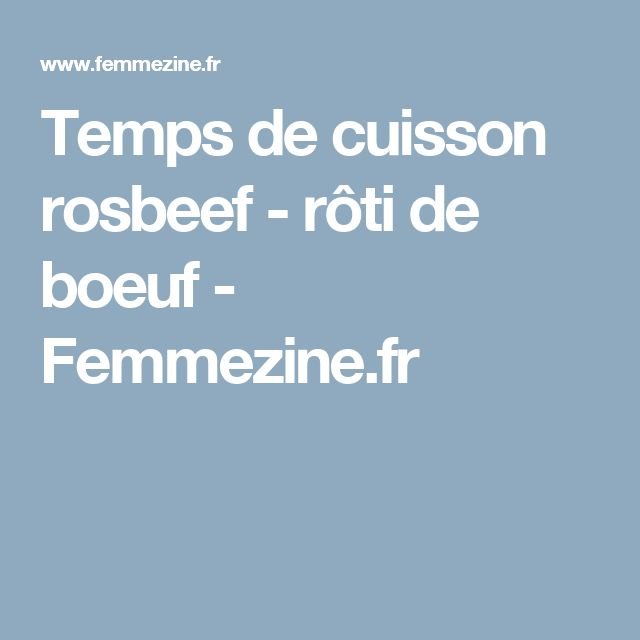 Temps de cuisson rosbeef - rôti de boeuf - Femmezine.fr
