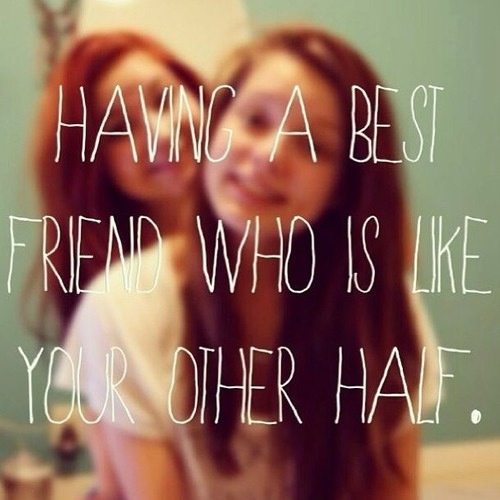 Having A Best Friend Who Is Like Your Other Half Best Friends D
