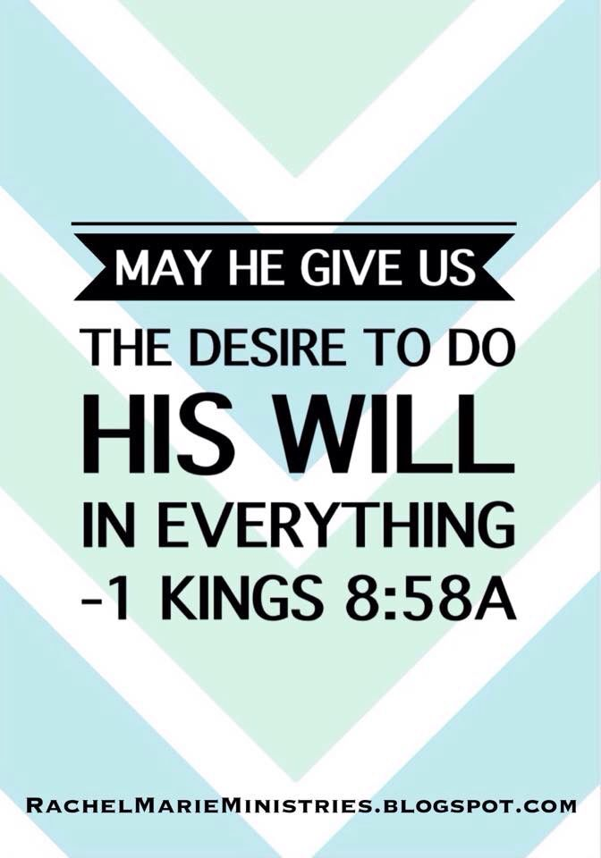 May he give us the desire to do his will in everything and to obey all the commands, decrees, and regulations that he gave our ancestors. ‭‭1 Kings‬ ‭8:58‬ ‭NLT‬‬