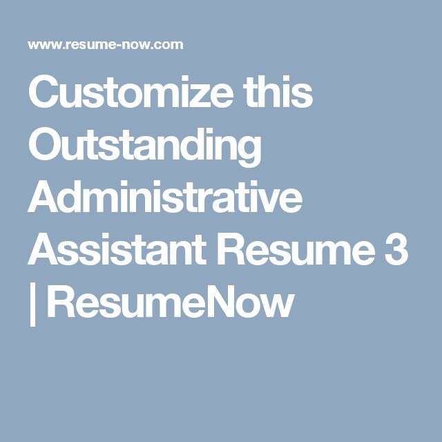 Customize this Outstanding Administrative Assistant Resume 3 | ResumeNow