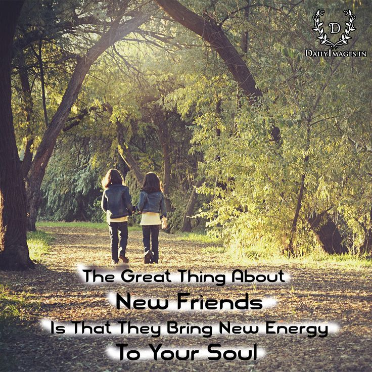 The Great Thing About New Friends is That They Bring New Energy To Your Soul #Friendship #Quotes