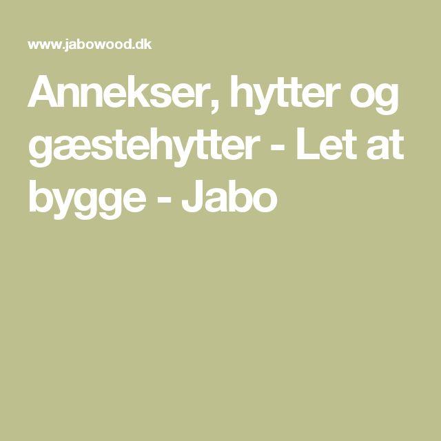 Annekser, hytter og gæstehytter - Let at bygge - Jabo