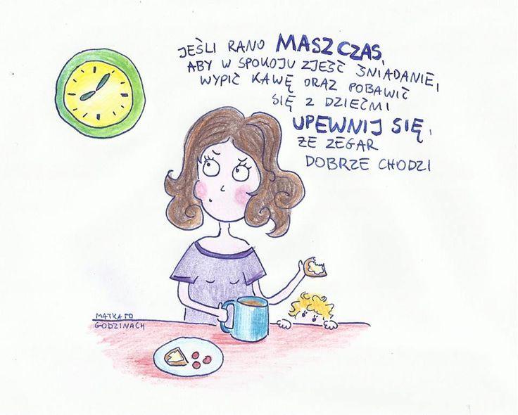 Jeśli Mama rano ma czas to znaczy, że coś jest nie tak :) www.paniswojegoczasu.pl