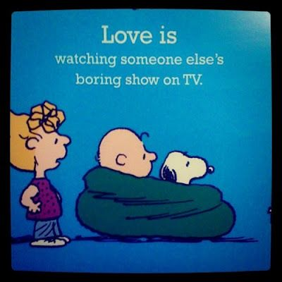 Love is watching someone else's boring show on TV. True Story.