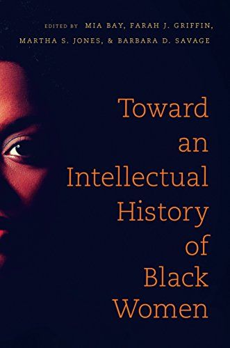 Toward an Intellectual History of Black Women edited by Mia E. Bay, Farah Griffin, Martha Jones, & Barbara Savage