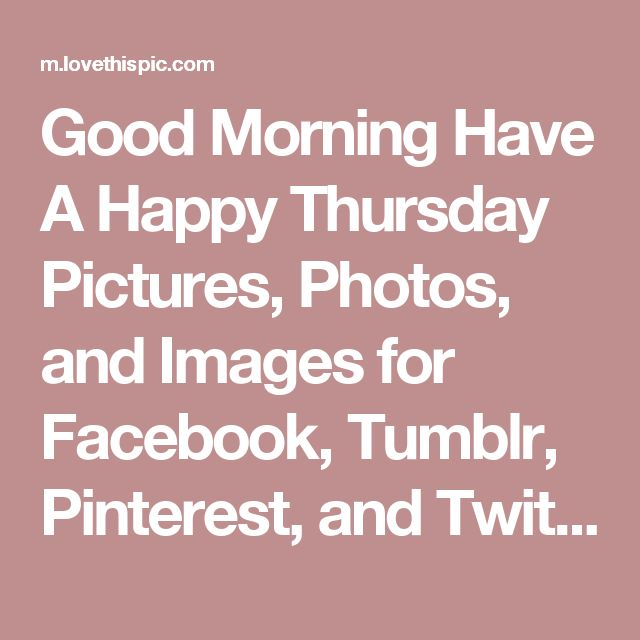 Good Morning Have A Happy Thursday Pictures, Photos, and Images for Facebook, Tumblr, Pinterest, and Twitter