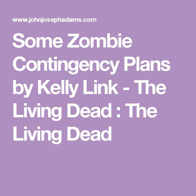 Some Zombie Contingency Plans by Kelly Link - The Living Dead : The Living Dead