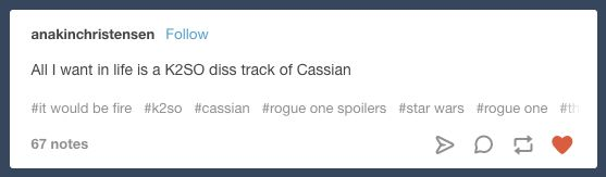 "And on Cassian and K-2SO's true love: | 25 ""Rogue One"" Jokes That Will Make You Laugh And Then Cry Some More"