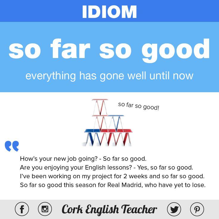 Idiom: so far so good