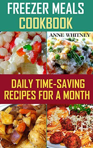Freezer Meals Cookbook: Daily Time-Saving Recipes for a Month: (Freezer Meals For The Slow Cooker, Freezer Meals Crock Pot, Freezer Meals Slow Cooker, ... Cooker Cookbook, Slow Cooker Freezer Meals) by [Whitney, Anne]
