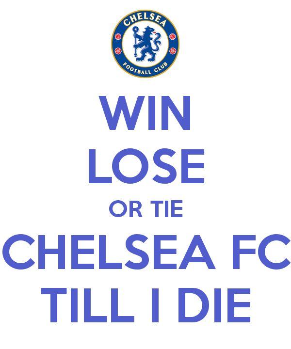 Win Lose or Tie CHELSEA FC till I Die...