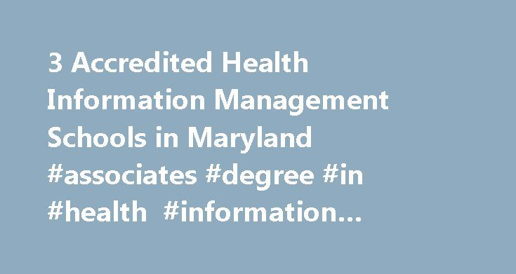 3 Accredited Health Information Management Schools in Maryland #associates #degree #in #health #information #management http://arkansas.nef2.com/3-accredited-health-information-management-schools-in-maryland-associates-degree-in-health-information-management/  # Find Your Degree Health Information Management Schools In Maryland Health Information Management classes faculty can choose to work at one of 3 accredited health information management schools in Maryland. The following statistics…