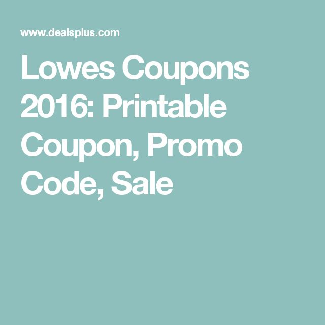 Lowes Coupons 2016: Printable Coupon, Promo Code, Sale