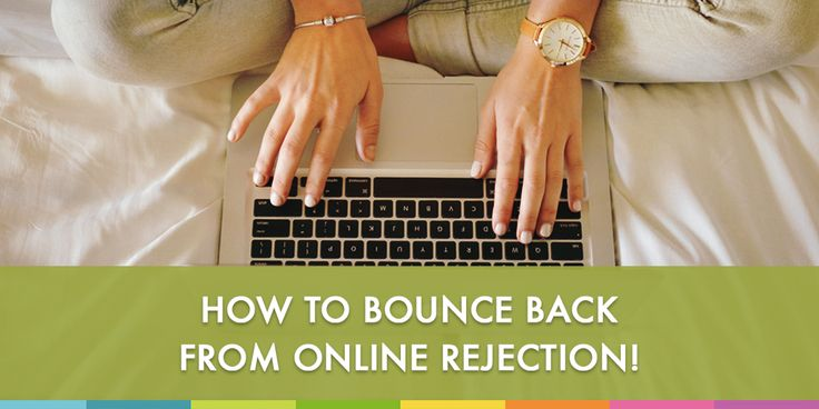 How to Bounce Back From Online Rejection!