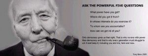 Tony Benn power democracy quote 2005 Ask the powerful these 5 questions