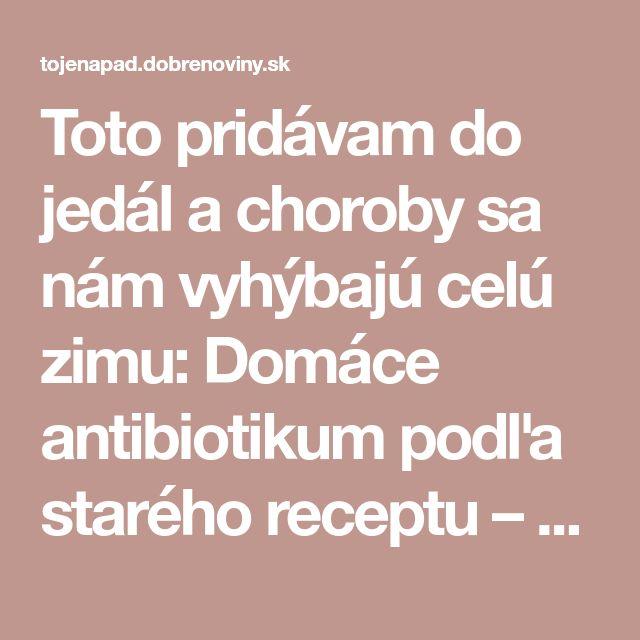 Toto pridávam do jedál a choroby sa nám vyhýbajú celú zimu: Domáce antibiotikum podľa starého receptu – stačí pridať do jedla namiesto korenia!