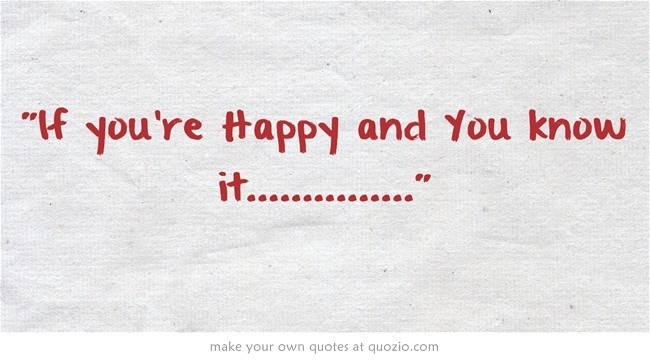 If you're Happy and You know it...............