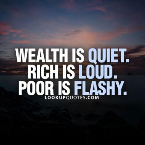 #wealth  is quiet. #Rich is loud. Poor is flashy #lifequotes #poor #quotes #work