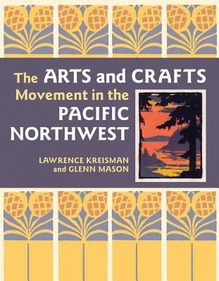 The Arts and Crafts Movement in the Pacific Northwest  (Book) : Kreisman, Lawrence : #artsandcraftsmovement,
