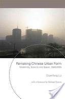 Remaking Chinese urban form :modernity, scarcity and space, 1949-2005 /Duanfang Lu. London ;New York :Routledge,2006. ISBN:0-415-35450-1 (hbk)