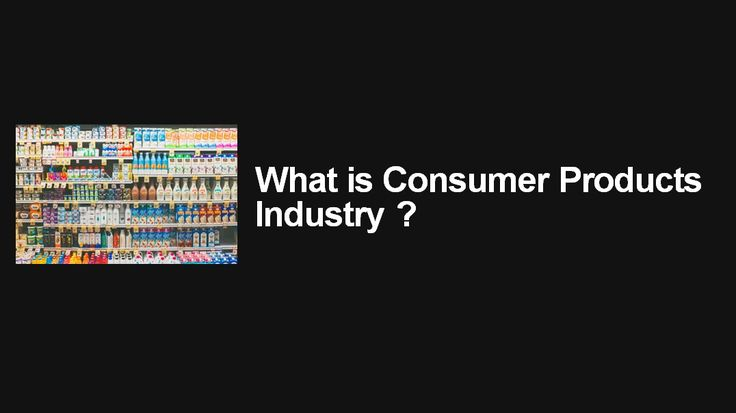 What is Consumer Products Industry ? - https://www.predictiveanalyticstoday.com/what-is-consumer-products-industry/