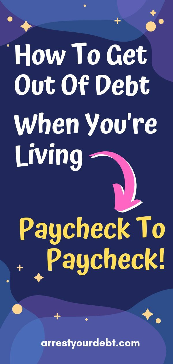 How To Get Out Of Debt Living Paycheck To Paycheck