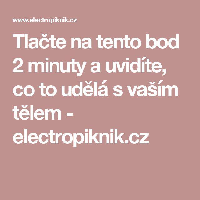 Tlačte na tento bod 2 minuty a uvidíte, co to udělá s vaším tělem - electropiknik.cz