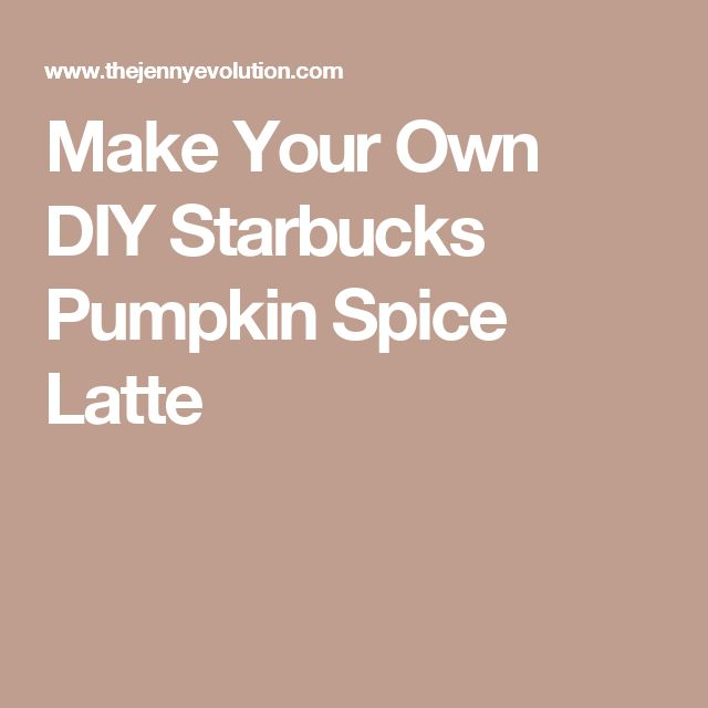 Make Your Own DIY Starbucks Pumpkin Spice Latte