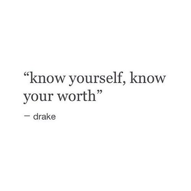"""""""Know yourself, know your worth.""""-Drake Quotes, 0 to 100     dating   dating advice for women   dating ideas   dating tips   dating question   dates   love advice"""
