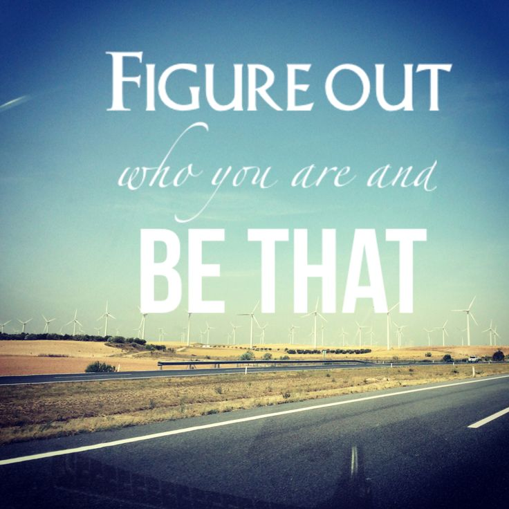 Figure out who you are and be that