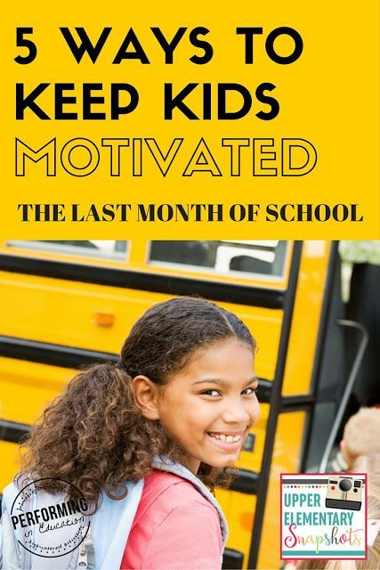 Upper Elementary Snapshots: 5 Ways to keep students motivated the last month of school