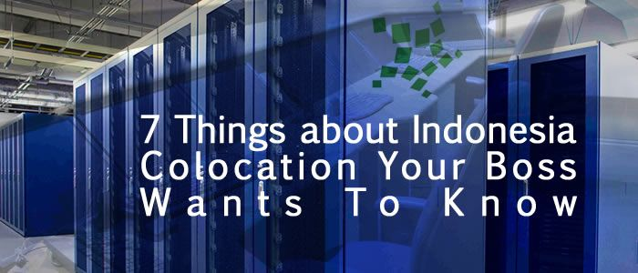 7 Things about Indonesia Colocation Your Boss Wants To Know