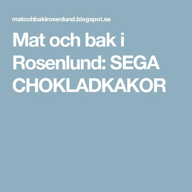 Mat och bak i Rosenlund: SEGA CHOKLADKAKOR