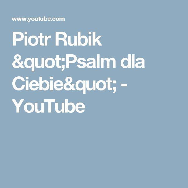 """Piotr Rubik """"Psalm dla Ciebie"""" - YouTube"""
