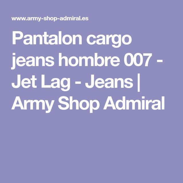 Pantalon cargo jeans hombre 007 - Jet Lag - Jeans   Army Shop Admiral