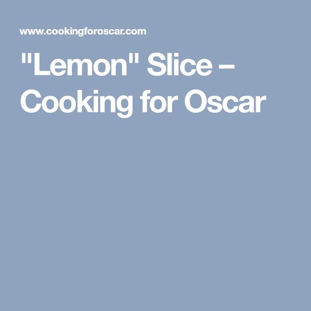 """Lemon"" Slice – Cooking for Oscar"