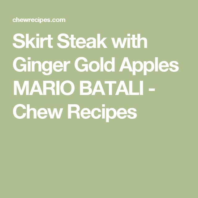 Skirt Steak with Ginger Gold Apples MARIO BATALI - Chew Recipes