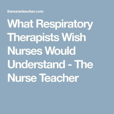 What Respiratory Therapists Wish Nurses Would Understand - The Nurse Teacher